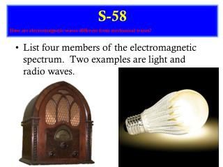 List four members of the electromagnetic spectrum.  Two examples are light and radio waves.