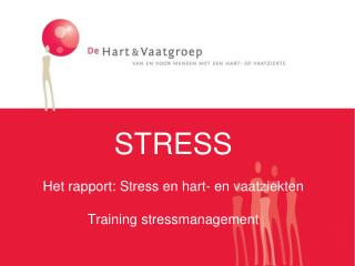 STRESS Het rapport: Stress en hart- en vaatziekten Training stressmanagement