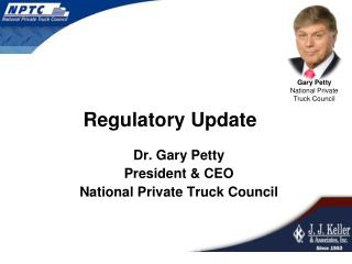 Dr. Gary Petty President & CEO National Private Truck Council
