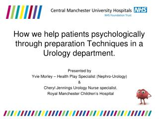How we help patients psychologically through preparation Techniques in a Urology department.