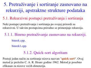 5 . Pretraživanje i sortiranje zasnovano na rekurziji , apstraktne strukture podataka