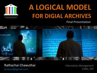 A LOGICAL MODEL  FOR DIGIAL ARCHIVES