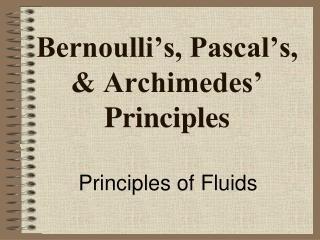 Bernoulli's, Pascal's, & Archimedes' Principles