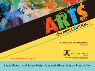 Gavin Clayton and Susan Potter, Arts and Minds: Arts on Prescription