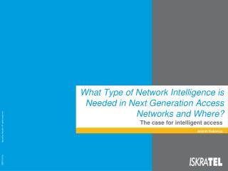 What Type of Network Intelligence is Needed in Next Generation Access Networks and Where?