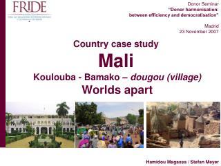 Country case study Mali  Koulouba - Bamako –  dougou (village) Worlds apart