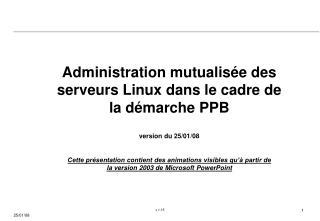 Administration mutualisée des serveurs Linux dans le cadre de la démarche PPB version du 25/01/08