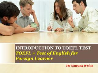 INTRODUCTION TO TOEFL TEST TOEFL = Test of English for Foreign Learner