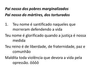 Pai nosso dos pobres marginalizados Pai nosso do mártires, dos torturados