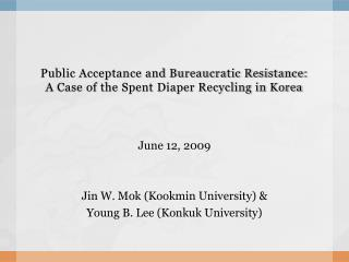 Public Acceptance and Bureaucratic Resistance:  A Case of the Spent Diaper Recycling in Korea