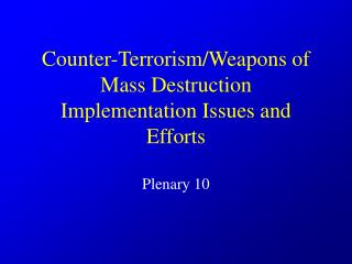 Counter-Terrorism/Weapons of Mass Destruction Implementation Issues and Efforts