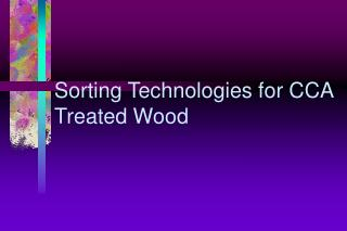 Sorting Technologies for CCA Treated Wood