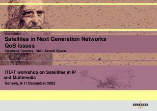 Satellites in Next Generation Networks QoS issues Stéphane Combes, R&D, Alcatel Space