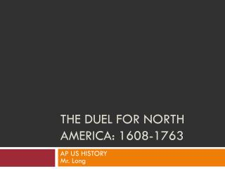 The Duel for north  america : 1608-1763