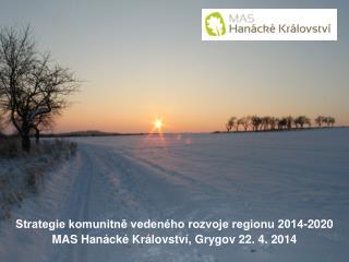 Strategie komunitně vedeného rozvoje regionu 2014-2020 MAS Hanácké Království, Grygov 22. 4. 2014