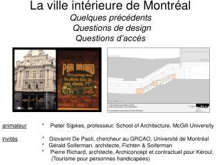 La ville intérieure de Montréal Quelques précédents Questions de design Questions d'accès