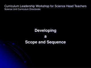 Curriculum Leadership Workshop for Science Head Teachers Science Unit Curriculum Directorate