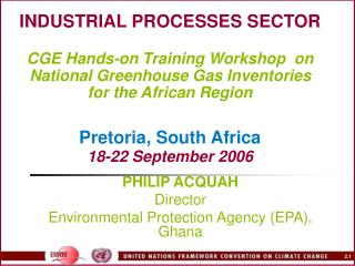 INDUSTRIAL PROCESSES SECTOR   CGE Hands-on Training Workshop  on National Greenhouse Gas Inventories  for the African Re