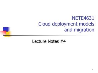 NETE4631 Cloud deployment models  and migration