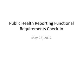 Public Health Reporting  Functional Requirements Check-In