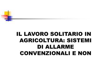 IL LAVORO SOLITARIO IN AGRICOLTURA: SISTEMI DI ALLARME CONVENZIONALI E NON