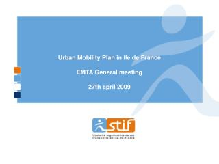 Urban Mobility Plan in Ile de France EMTA General meeting 27th april 2009