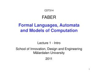 CDT314  FABER Formal Languages, Automata  and Models of Computation Lecture 1 - Intro