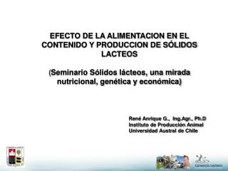 René Anrique G.,  Ing.Agr., Ph.D Instituto de Producción Animal Universidad Austral de Chile