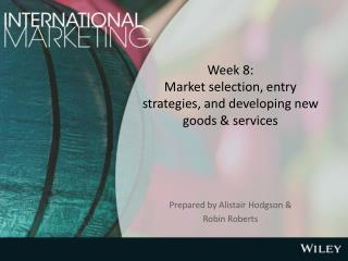 Week 8: Market selection, entry strategies, and developing new goods & services