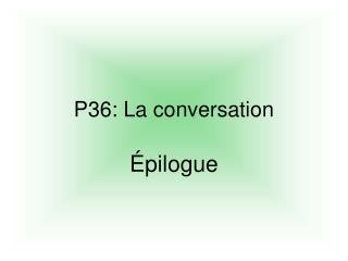 P36: La conversation