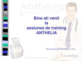 Bine ati venit  la sesiunea de training  ANTHELIA