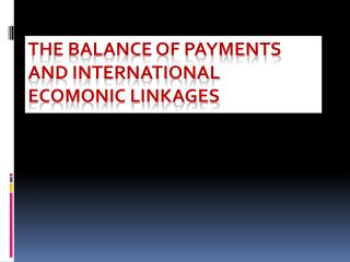 THE BALANCE OF PAYMENTS AND INTERNATIONAL ECOMONIC LINKAGES