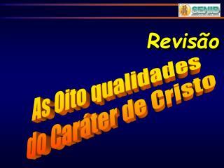 As Oito qualidades  do Caráter de Cristo