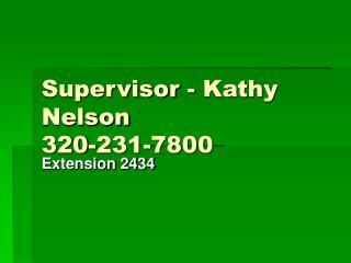 Supervisor - Kathy Nelson 320-231-7800