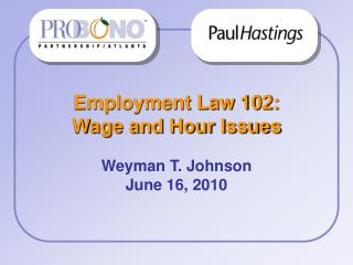 Employment Law 102: Wage and Hour Issues Weyman T. Johnson June 16, 2010