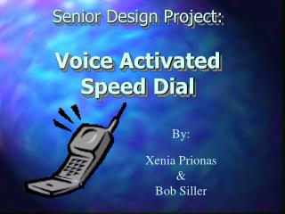 Senior Design Project:  Voice Activated Speed Dial