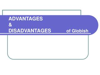 ADVANTAGES  DISADVANTAGES           of Globish
