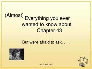 Everything you ever        wanted to know about   Chapter 43