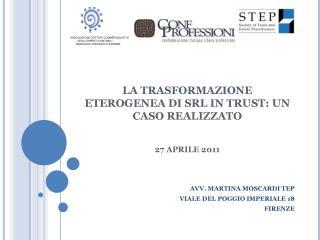 LA TRASFORMAZIONE ETEROGENEA DI SRL IN TRUST: UN CASO REALIZZATO 27 APRILE 2011