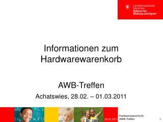 Informationen zum Hardwarewarenkorb AWB-Treffen Achatswies, 28.02. – 01.03.2011