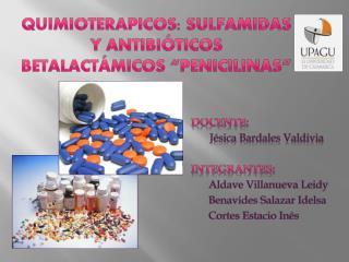 """QUIMIOTERAPICOS: SULFAMIDAS Y ANTIBIÓTICOS BETALACTÁMICOS """"PENICILINAS"""""""