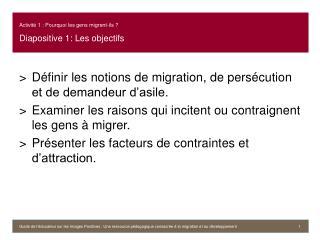 Activité 1 : Pourquoi les gens migrent-ils ? Diapositive 1: Les objectifs