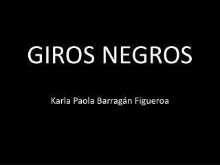 GIROS NEGROS