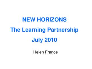 NEW HORIZONS The Learning Partnership July 2010