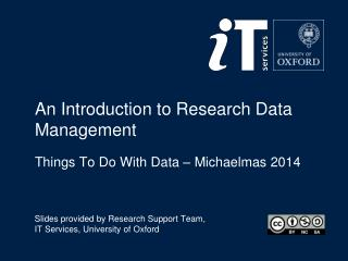 An Introduction to Research Data Management Things To Do With Data –  Michaelmas  2014