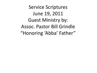Service Scriptures June 19, 2011 Guest Ministry by: Assoc. Pastor Bill Grindle