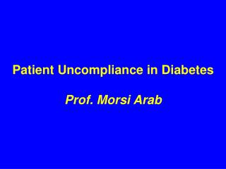 Patient Uncompliance in Diabetes  Prof. Morsi Arab