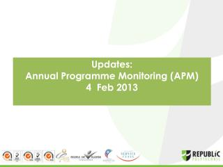 Updates:  Annual Programme Monitoring (APM) 4  Feb 2013
