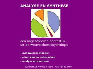 ANALYSE EN SYNTHESE een ongeschreven hoofdstuk  uit de wetenschapspsychologie  metawetenschappen