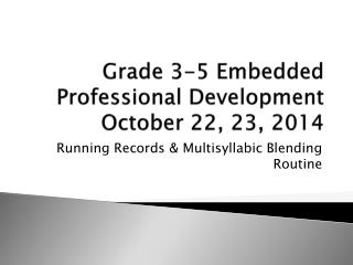 Grade 3-5 Embedded Professional Development  October 22, 23, 2014